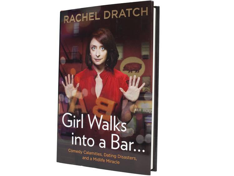 Girl Walks Into a Bar… by Rachel Dratch (Gotham Books, $26) Reviewed by Elaine Dratch
