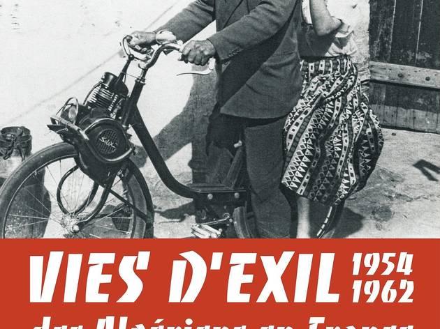 Vies d'exil. Des Algériens en France pendant la guerre d'Algérie 1954-1962.