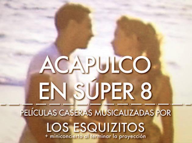Acapulco en Súper 8. Películas caseras musicalizadas por Los Esquizitos