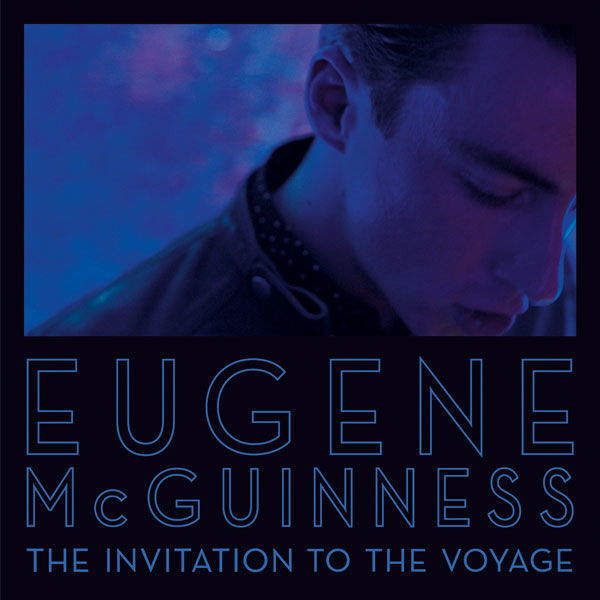 Eugene McGuinness • 'The Invitation To The Voyage'