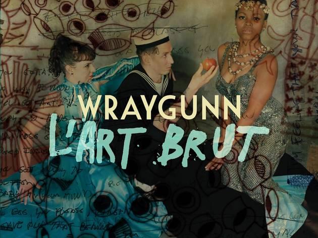 Wraygunn • 'L'Art Brut'