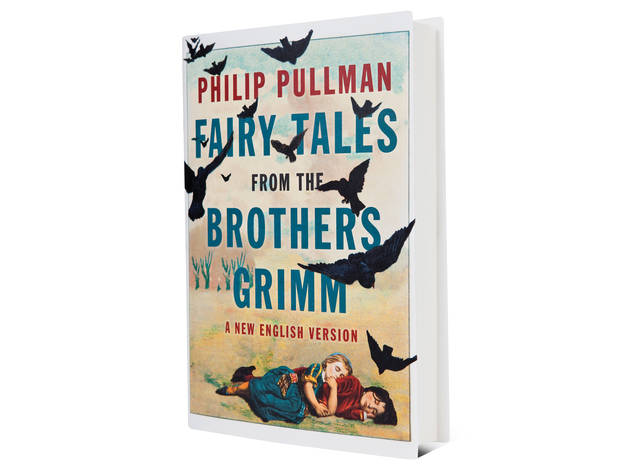 Fairy Tales from the Brothers Grimm: A New English Version by Philip Pullman