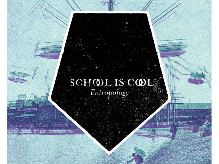 School Is Cool • 'Entropology'