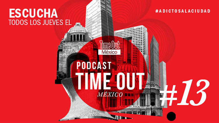 Podcast Time Out México 13