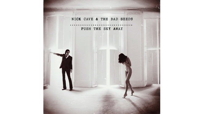 Nick Cave & The Bad Seeds –'Push the Sky Away'