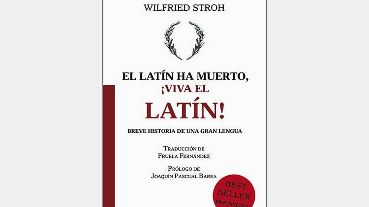 El latín ha muerto, ¡Viva el latín! de Wilfried Stroh