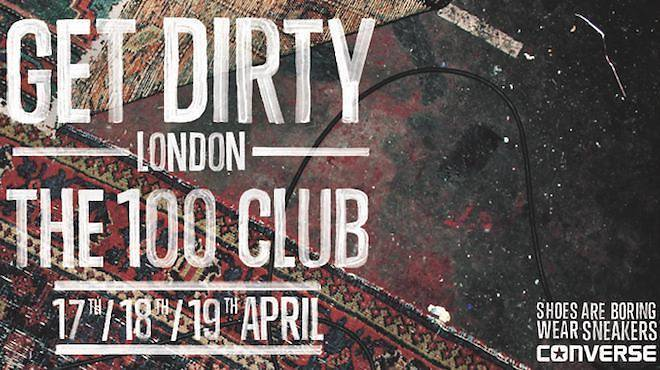 db723ec6a4fd8f Converse UK Get Dirty gigs at 100 Club – Free gigs in London – Live ...