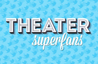 Theater superfans