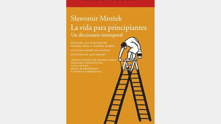 La vida para principiantes, de Slawomir Mrozek