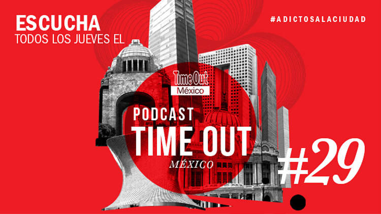 Podcast 29 Time Out México