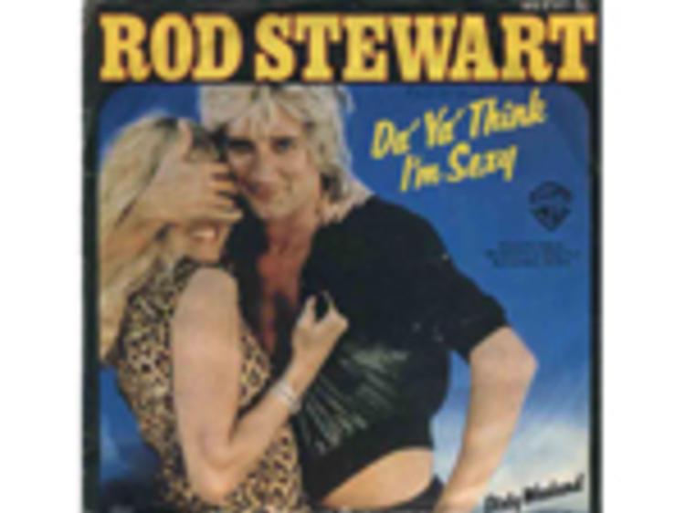 """""""Da Ya Think I'm Sexy?"""" by Rod Stewart"""