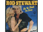"""Da Ya Think I'm Sexy?"" by Rod Stewart"
