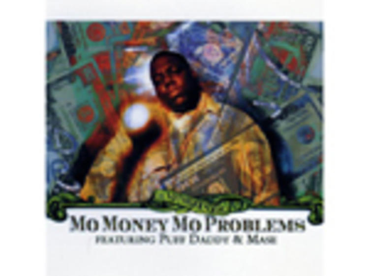 """""""Mo Money Mo Problems"""" by the Notorious B.I.G."""
