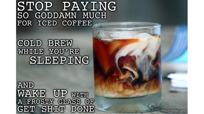 Brew yourself a cold cup of coffee with Thug Kitchen's simple recipe.