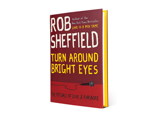 Turn Around Bright Eyes: The Rituals of Love & Karaoke by Rob Sh