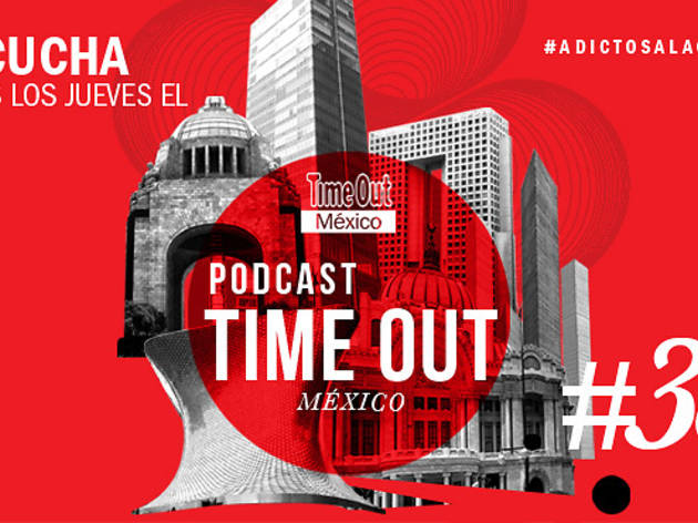 Podcast 38 Time Out México