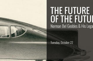 """""""The Future of the Future: Norman Bel Geddes & His Legacy"""""""