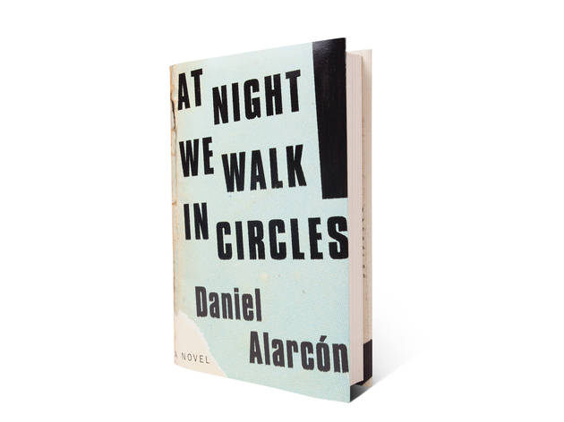 5 - At Night We Walk in Circles by Daniel Alarcón (Riverhead)