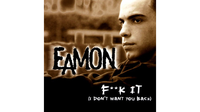"""Fuck It (I Don't Want You Back)"" by Eamon"