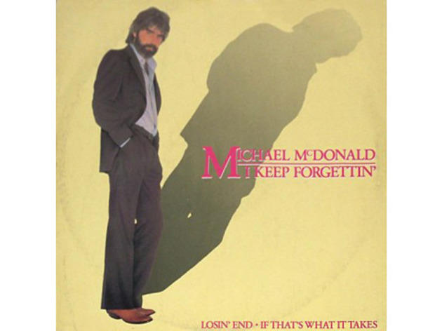 """I Keep Forgettin' (Every Time You're Near)"" by Michael McDonald"