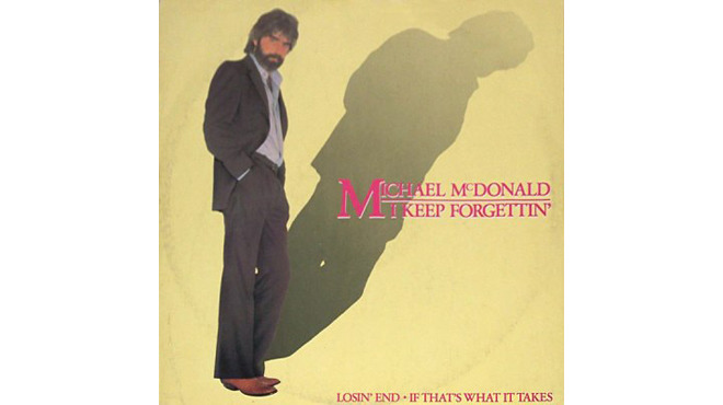 """I Keep Forgettin' (Every Time You're Near)"" by Michael McDonald (1982)"