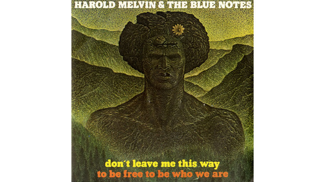 """Don't Leave Me This Way"" by Harold Melvin & the Blue Notes"