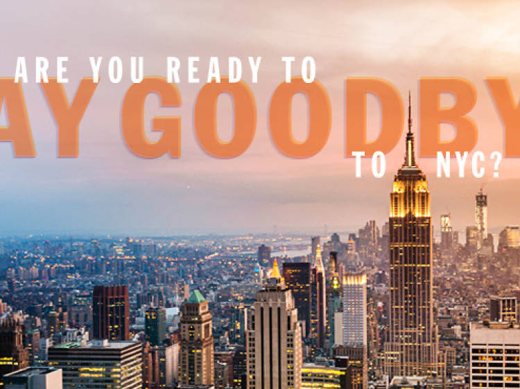 Are you ready to say goodbye to NYC?
