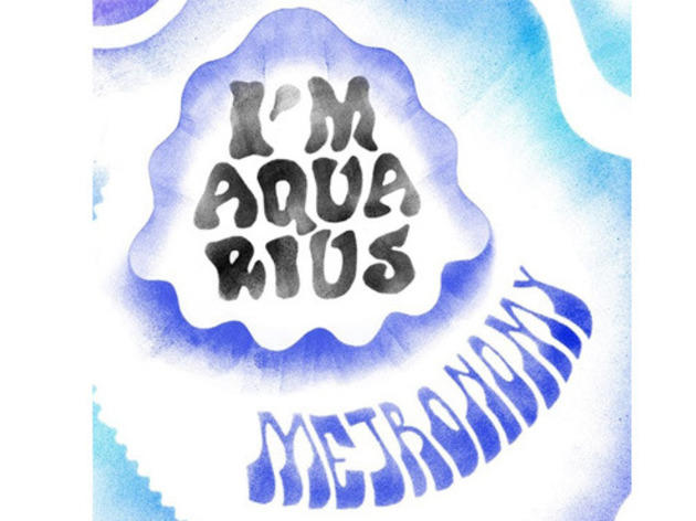 'I'm Aquarius' – Metronomy