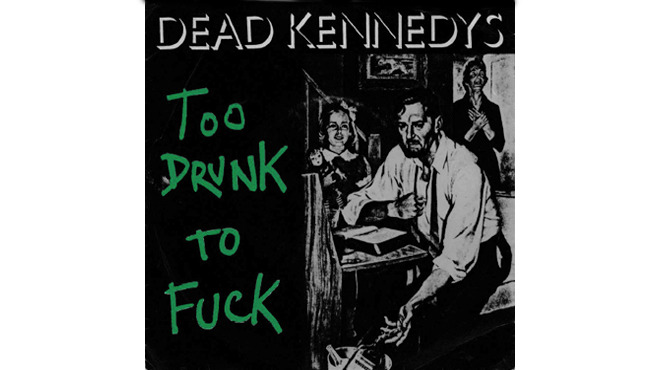 """Too Drunk to Fuck"" by Dead Kennedys"