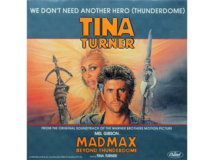"""""""We Don't Need Another Hero (Thunderdome)"""" by Tina Turner (Mad Max Beyond Thunderdome, 1985)"""