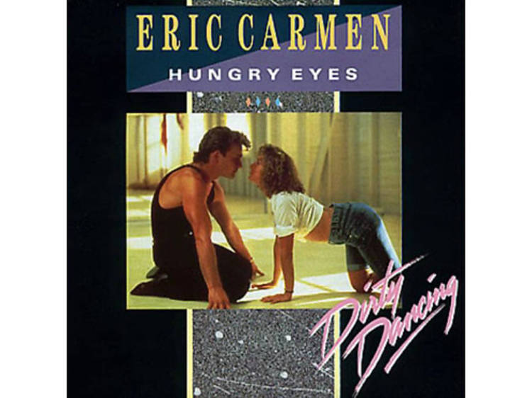 """Hungry Eyes"" by Eric Carmen (Dirty Dancing, 1987)"