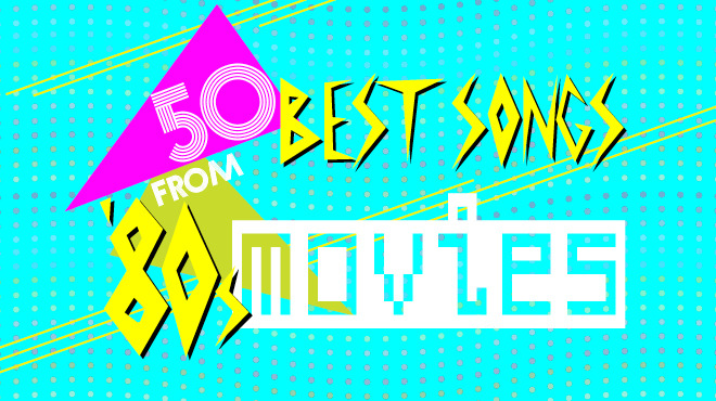 The 50 best songs from '80s movies