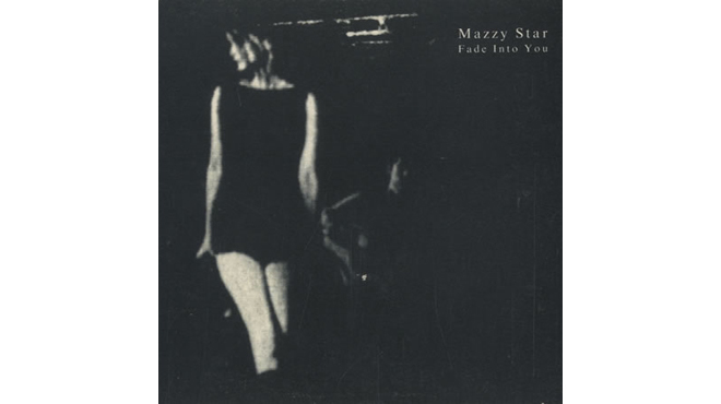 """Fade Into You"" by Mazzy Star"