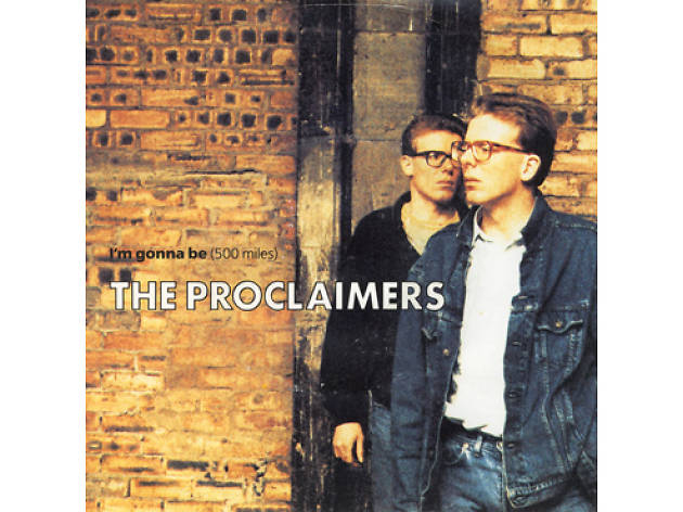 """I'm Gonna Be (500 Miles)"" by the Proclaimers"