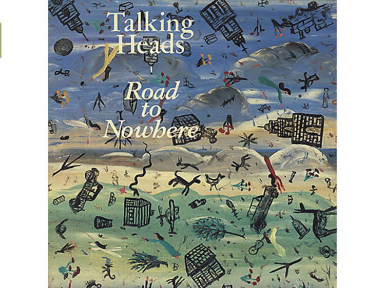 """""""Road to Nowhere"""" by Talking Heads"""