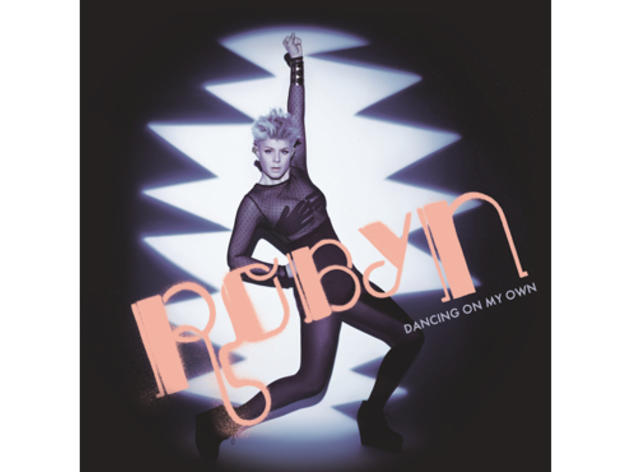 """Dancing on My Own"" by Robyn"