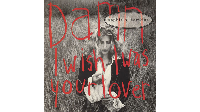 """Damn I Wish I Was Your Lover"" by Sophie B. Hawkins"