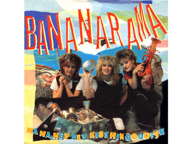 """Na Na Hey Hey Kiss Him Goodbye"" by Bananarama"