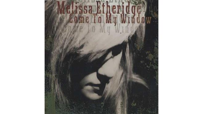 """Come to My Window"" by Melissa Etheridge"