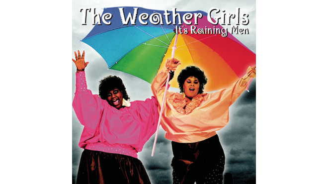 """It's Raining Men"" by the Weather Girls"