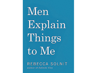 <em>Men Explain Things to Me</em> by Rebecca Solnit