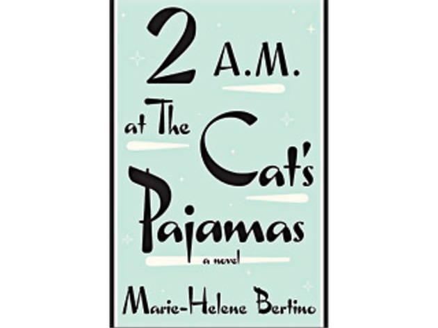 <em>2 A.M. at The Cat's Pajamas</em> by Marie-Helene Bertino