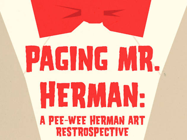 Paging Mr. Herman: A Pee-Wee Herman Art Retrospective