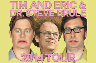 Tim and Eric & Dr. Steve Brule