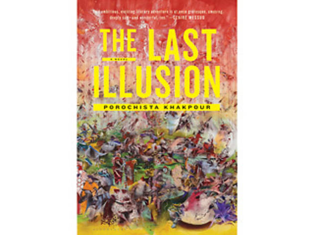 The Last Illusion by Porochista Khakpour (Bloomsbury USA, $17.99)