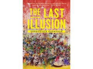 <em>The Last Illusion</em> by Porochista Khakpour (Bloomsbury USA, $17.99)