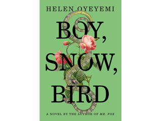 Boy, Snow, Bird by Helen Oyeyemi (Riverhead Books, $27.95)