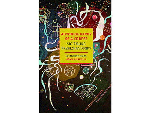 Autobiography of a Corpse by Sigizmund Krzhizhanovsky (NYRB Classics, $15.95)