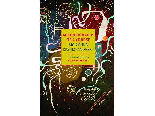 <em>Autobiography of a Corpse</em> by Sigizmund Krzhizhanovsky (NYRB Classics, $15.95)
