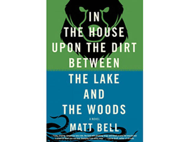 In the House Upon the Dirt Between the Lake and the Woods by Matt Bell (Soho Press, $15)